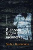 """""""Gjør som Gud - bli menneske"""" av Stefan Gustavsson"""