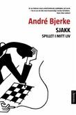 """""""Sjakk - spillet i mitt liv en amatør ved sjakkbrettet"""" av André Bjerke"""