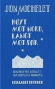 """""""Høyt mot nord, langt mot sør - reisebrev per satelitt fra Arktis og Antarktis"""" av Jon Michelet"""