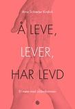 """""""Å leve, lever, har levd - et møte med alderdommen"""" av Arne Schrøder Kvalvik"""