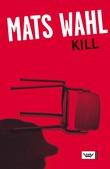 """""""Kill"""" av Mats Wahl"""