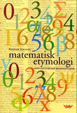 """""""Matematisk etymologi - med historiske kommentarer"""" av Ragnar Solvang"""