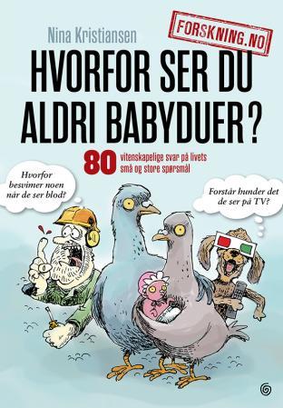 """""""Hvorfor ser du aldri babyduer? - 80 vitenskapelige svar på livets små og store spørsmål"""" av Nina Kristiansen"""