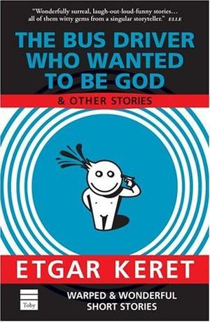 """The Bus Driver Who Wanted To Be God & Other Stories"" av Etgar Keret"