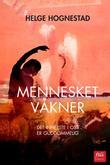 """""""Mennesket våkner - det innerste i oss er guddommelig"""" av Helge Hognestad"""