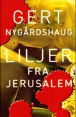 """Liljer fra Jerusalem - roman"" av Gert Nygårdshaug"