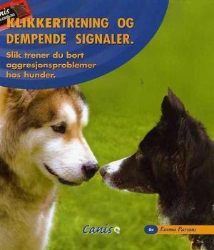"""""""Klikkertrening og dempende signaler - slik trener du bort aggresjonsproblemer hos hunder"""" av Emma Parsons"""