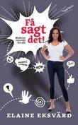 """""""Få sagt det! - moderne retorikk for alle"""" av Elaine Eksvärd"""