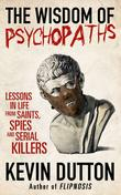 """The Wisdom of Psychopaths Lessons in Life from Saints, Spies and Serial Killers"" av Kevin Dutton"