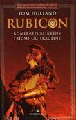 """""""Rubicon Romerrepublikkens triumf og tragedie"""" av Tom Holland"""