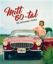 """""""Mitt 60-tal - ett årtionde i bilder"""" av Katarina Danielsson"""