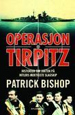 """""""Operasjon Tirpitz - historien om jakten på Hitlers mektigste slagskip"""" av Patrick Bishop"""