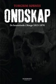 """Ondskap - de henrettede i Norge 1815-1876"" av Torgrim Sørnes"