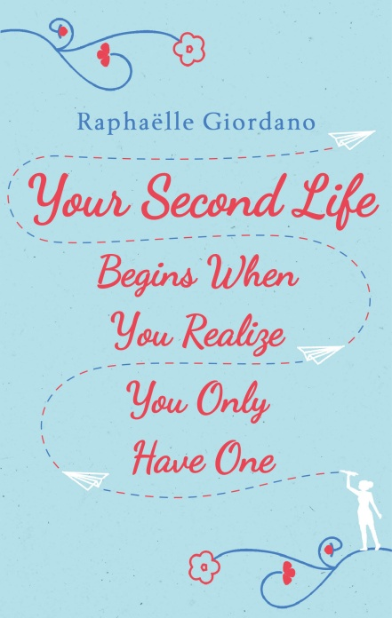 """""""Your Second Life Begins When You Realize You Only Have One"""" av Raphaëlle Giordano"""