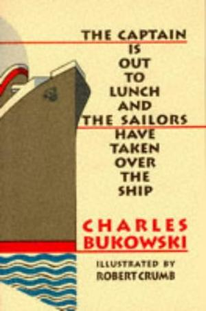 """Captain Is Out to Lunch and the Sailors Have Taken Over the Ship"" av Charles Bukowski"