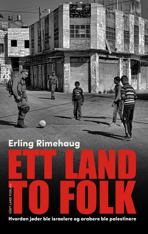 """""""Ett land to folk - hvordan jøder ble israelere og arabere palestinere"""" av Erling Rimehaug"""