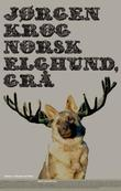 """""""Norsk elghund, grå - roman"""" av Jørgen Krog"""