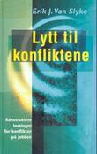 """""""Lytt til konfliktene - konstruktive løsninger for konflikter på jobben"""" av Erik J. Van Slyke"""