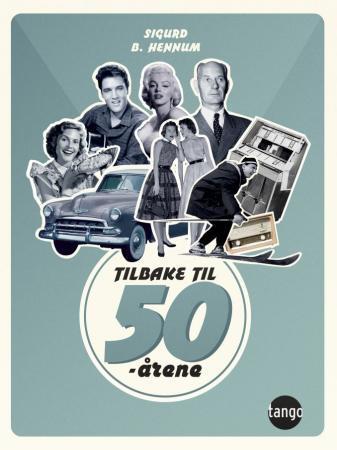"""""""Tilbake til 50-årene"""" av Sigurd B. Hennum"""