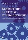 """""""Rekruttering og utvalg av medarbeidere - og arbeidssøkers valg av arbeidsgiver"""" av Rigmor E. Grimsø"""