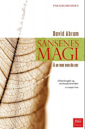 """""""Sansenes magi - å se mer enn du ser"""" av David Abram"""