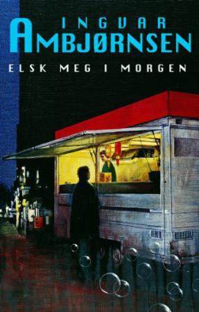 """Elsk meg i morgen - roman"" av Ingvar Ambjørnsen"