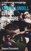 """""""Svensk hardcore - Ett repotage om den svenska hardcoremusiken"""" av Kristin Lundell"""