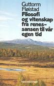 """""""Filosofi og vitenskap - fra renessansen til vår egen tid"""" av Guttorm Fløistad"""