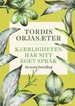 """""""Kjærligheten har sitt eget språk - en mors fortelling"""" av Tordis Ørjasæter"""