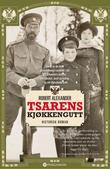 """""""Tsarens kjøkkengutt - historisk roman"""" av Robert Alexander"""