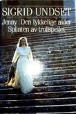 """""""Jenny ; Den lykkelige alder ; Splinten av trollspeilet"""" av Sigrid Undset"""