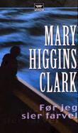 """""""Før jeg sier farvel"""" av Mary Higgins Clark"""