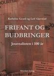 """""""Frifant og budbringer - Journalisten i 100 år"""" av Kathrine Geard"""