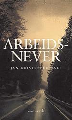 """""""Arbeidsnever - noveller"""" av Jan Kristoffer Dale"""