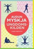 """""""Ungdomskilden - 12 gode valg for livet"""" av Audun Myskja"""