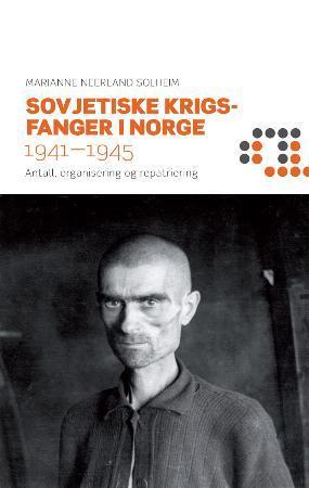 """""""Sovjetiske krigsfanger i Norge 1941-1945 - antall, organisering og repatriering"""" av Marianne Neerland Soleim"""
