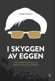 """""""I skyggen av Eggen - storhetstiden, fallet og veien tilbake for Rosenborg ballklubb"""" av Birger Løfaldli"""