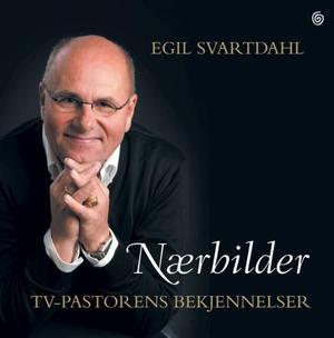 """""""Nærbilder - tv-pastorens bekjennelser"""" av Egil Svartdahl"""