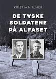 """""""De tyske soldatene på Alfaset fra heltedyrkelse til forsoning"""" av Kristian Ilner"""