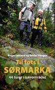 """""""Til fots i Sørmarka - 44 turer i nærområdet"""" av Birger Løvland"""
