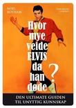 """""""Hvor mye veide Elvis da han døde? - den ultimate guiden til unyttig kunnskap"""" av Noel Botham"""
