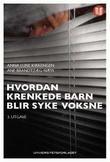 """""""Hvordan krenkede barn blir syke voksne"""" av Anna Luise Kirkengen"""