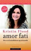 """""""Amor fati - din vei til mindfulness og selvinnsikt"""" av Kristin Flood"""