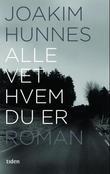 """""""Alle vet hvem du er - roman"""" av Joakim Hunnes"""