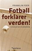 """""""Fotball forklarer verden! - en (tvilsom) teori om globalisering"""" av Franklin Foer"""