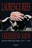 """""""I keiserens navn - Japans brutale krig 1937-1945"""" av Laurence Rees"""