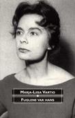 """""""Fuglene var hans - roman"""" av Marja-Liisa Vartio"""