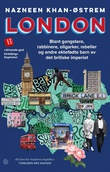 """""""London - blant gangstere, rabbinere, oligarker, rebeller og andre ektefødte barn av det britiske imperiet"""" av Nazneen Khan-Østrem"""