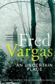 """An uncertain place"" av Fred Vargas"
