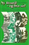 """""""Ny livsstil, og hva så - om samfunnsutviklingen fra en ny og bedre livsstil til en ny og bedre verden"""" av Erik Dammann"""